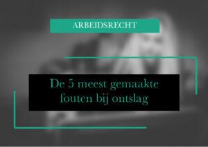 De 5 meest gemaakte fouten bij ontslag advocaat arbeidsrecht Amsterdam